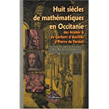 Huit siècles de mathématiques en Occitanie, des Arabes & de Gerbert d'Aurillac à Pierre de Fermat