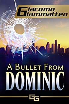 A Bullet From Dominic: A Connie Gianelli Mystery (Blood Flows South Book 2) by [Giammatteo, Giacomo]