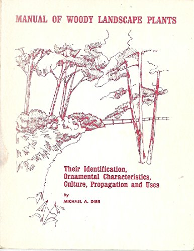 Manual of Woody Landscape Plants (Their Identification, Ornamental Characters, Culture, Propagation and Uses)