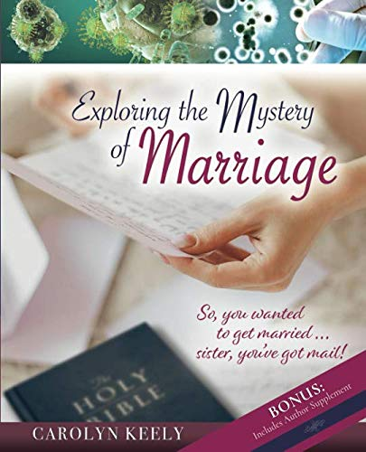 Exploring the Mystery of Marriage: So, You Wanted to Get Married... Sister, You've Got Mail!!!