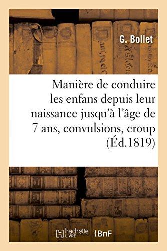 Manière de Conduire Les Enfans Depuis Leur Naissance Jusqu'à l'Âge de Sept Ans, Convulsions, Croup (Sciences) (French Edition)