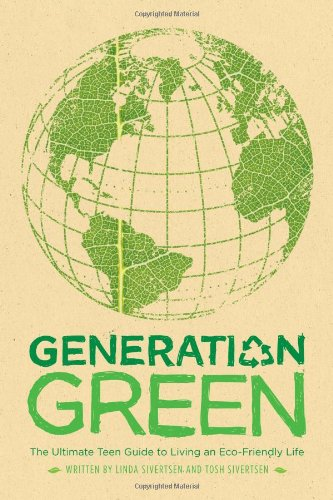 Generations Green - Generation Green: The Ultimate Teen Guide to Living an Eco-Friendly Life