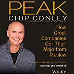 Peak: How Great Companies Get Their Mojo from Maslow (Revised and Updated)   Chip Conley