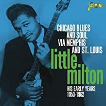 Chicago Blues And Soul Via Memphis And St Louis - His Early Years 1953-1962 [ORIGINAL RECORDINGS REMASTERED] by Little Milton (2013-10-21)