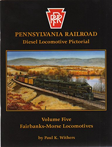 Fairbanks Morse Diesel (Pennsylvania Railroad Diesel Locomotive Pictorial, Vol. 5 - Fairbanks-Morse Locomotives)