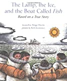 The Lamp, the Ice, and the Boat Called Fish, Jacqueline Briggs Martin, 0618548955