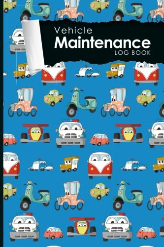 "Read Online Vehicle Maintenance Log Book: Repairs And Maintenance Record Book for Cars, Trucks, Motorcycles and Other Vehicles with Parts List and Mileage Log, Cute Cars & Trucks Cover, 6"" x 9"" (Volume 33) PDF"