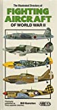 The Illustrated Directory of Fighting Aircraft of World War II, Bill Gunston, 0134504542