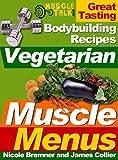Vegetarian Muscle Menus : Great Tasting Recipes for Vegetarian Bodybuilders