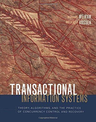 Transactional Information Systems: Theory, Algorithms, and the Practice of Concurrency Control and Recovery (The Morgan Kaufmann Series in Data Management Systems) 1st edition by Weikum, Gerhard, Vossen, Gottfried (2001) Hardcover