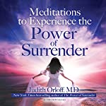 Meditations to Experience the Power of Surrender | Judith Orloff M.D.