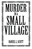 Murder in a Small Village, Daniel L. Scott, 1483679667