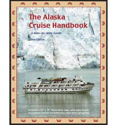 [ The Alaska Cruise Handbook: A Mile-By-Mile Guide [ THE ALASKA CRUISE HANDBOOK: A MILE-BY-MILE GUIDE ] By Upton, Joe ( Author )Mar-01-2008 Paperback