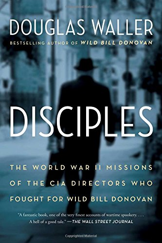 Disciples: The World War II Missions of the CIA Directors Who Fought for Wild Bill - Price Helm Spy