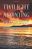 Twilight Anointing Prayer Book, Bernice Gibbs, 1449759440
