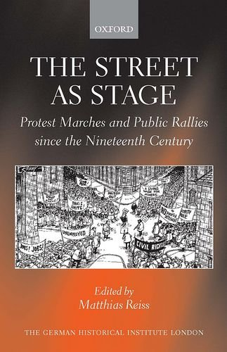 Stage Rally (The Street as Stage: Protest Marches and Public Rallies since the Nineteenth Century (Studies of the German Historical Institute, London))