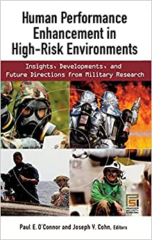 Book Human Performance Enhancement in High-Risk Environments: Insights, Developments, and Future Directions from Military Research (Technology, Psychology, and Health)