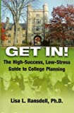 Get In! : The High-Success, Low-Stress Guide to College Planning, Ransdell, Lisa, 1938859308