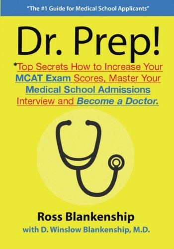 Dr. Prep!: Top Secrets How to Increase Your MCAT Exam Scores, Master Your Medical School Admissions Interview and Become a Doctor.