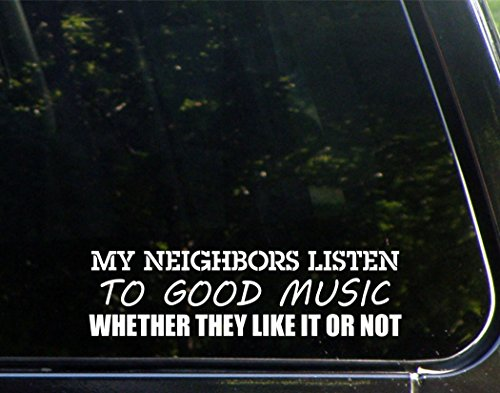 My Neighbors Listen To Good Music Whether They Like It Or Not - 8-3/4