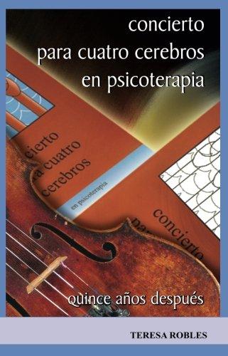Concierto para cuatro cerebros: Quince años despues (Techniques) (Volume 1) (Spanish Edition) [Teresa Robles] (Tapa Blanda)