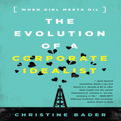 The Evolution of a Corporate Idealist: Girl Meets Oil