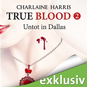 Untot in Dallas (True Blood 2) Hörbuch