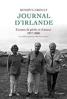 Journal d'Irlande : carnets de pêche et d'amour, 1977-2003, Groult, Benoîte