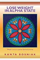 Lose Weight In Alpha State: Weight Loss as a Joyous Spritual Journey Kindle Edition