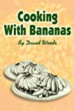 Cooking with Bananas, David Woods, 0595242731