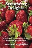 Strawberry Delights Cookbook, Karen Jean Matsko Hood, 1596492783
