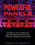 Powerful Panels : A Step-By-Step Guide to Moderating Lively and Informative Panel Discussions at Meetings, Conferences and Conventions, Arnold, Kristin, 096763136X