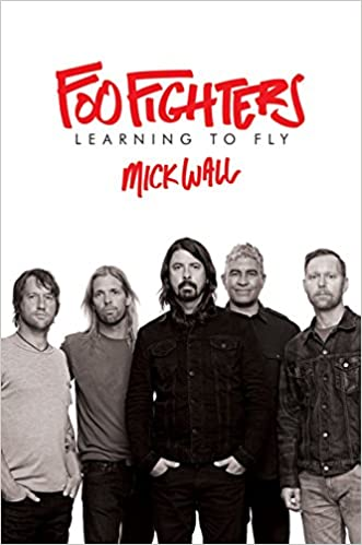 foo fighters learning to fly mick wall 9781250122339 amazon com
