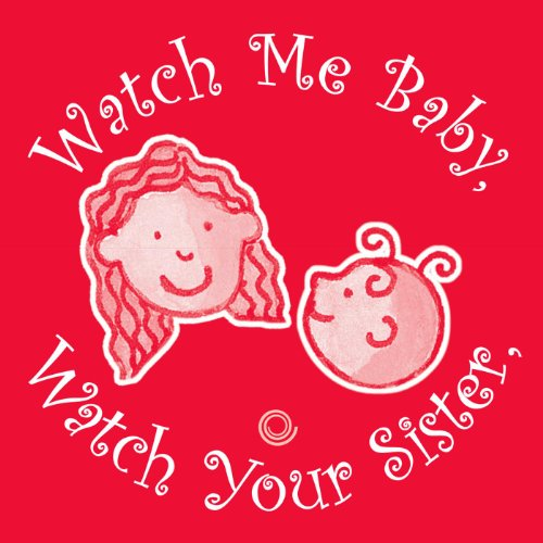 Watch Me Baby, Watch Your Sister