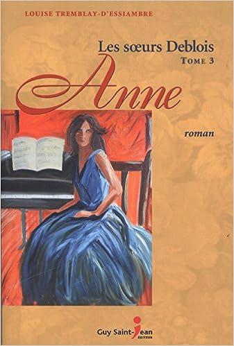Amazon Fr Les Soeurs Deblois Tome 3 Anne Louise