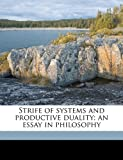 Strife of Systems and Productive Duality; an Essay in Philosophy, Wilmon Henry Sheldon, 1177230844