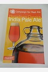 India Pale Ale: Homebrew Class (Homebrew classics) Paperback