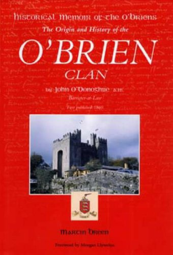 Historical Memoir of the O'Briens: The Origin and History of the O'Brien Clan - With Notes, Appendix, and a Genealogical Table of Their Several Branches. Compiled from the Irish Annalists