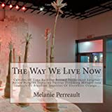 The Way We Live Now : Cubicles of Time Backflip Beyond Peppermint Enigmas Before Pungent Topiaries Portray Dreaming Mirages into Intervals of Brazilian Inquiries of Elsewhere Orange..., Perreault, Melanie, 0988471515