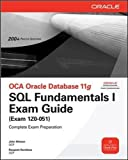 OCA Oracle Database 11g SQL Fundamentals I Exam Guide: Exam 1Z0-051