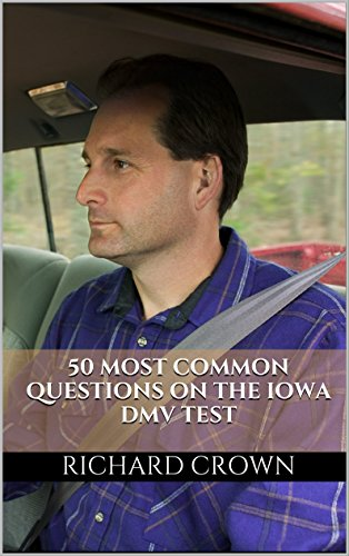 Pass Your Iowa DMV Test Guaranteed! 50 Real Test Questions! Iowa DMV Practice Test Questions