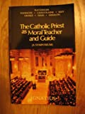 The Catholic Priest As Moral Teacher and Guide, Joseph Ratzinger and William May, 0898703123