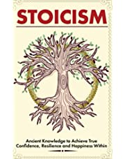 Stoicism: A Modern In-Depth Beginner's Guide on Ancient Stoic Principles That Will Give You True Confidence, Resilience and Happiness Within to Overcome Any Obstacle and Transform Your Life