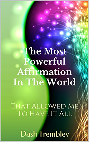 The Most Powerful Affirmation  In The World: That Allowed Me To Have It All
