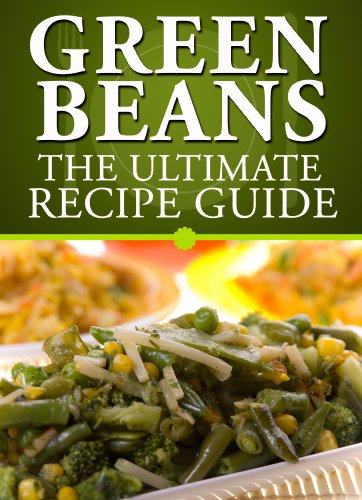 Green Beans: The Ultimate Recipe Guide by [Crawford, Jackson, Books, Encore]