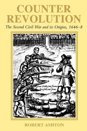 Counter-Revolution: The Second Civil War and Its Origins, 1646-8 ()