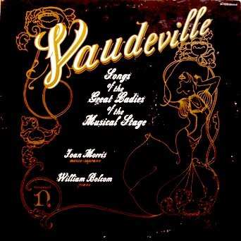 Vaudeville / Songs of the Great Ladies of Musical Stage (Text & Lyrics Attached) Joan Morris Mezzo - Soprano / William Bolcom, Piano