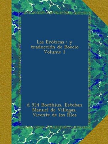Las Eróticas : y traducción de Boecio Volume 1 (Spanish Edition)