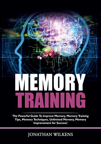 Memory Training: The Powerful Guide To Improve Memory, Memory Training Tips, Memory Techniques, Unlimited Memory, Memory Improvement For Success! (English Edition)