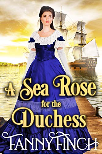 A Sea Rose for the Duchess: A Clean & Sweet Regency Historical Romance (Regency Roses Book 3) by [Finch, Fanny]
